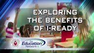 Exploring the Benefits of I-Ready